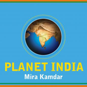Planet India: How the Fastest Growing Democracy Is Transforming America and the World, Mira Kamdar