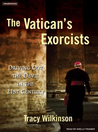 The Vatican's Exorcists: Driving Out the Devil in the 21st Century