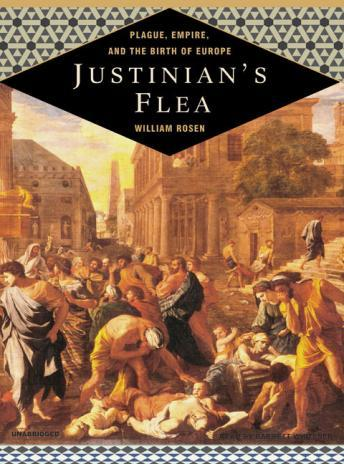 Justinian's Flea: Plague, Empire, and the Birth of Europe, William Rosen