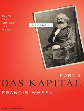 Marx's Das Kapital: A Biography, Francis Wheen