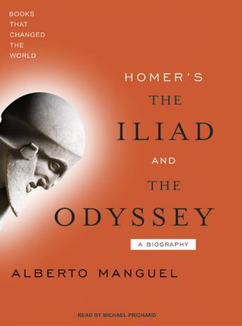Homer's The Iliad and The Odyssey: A Biography, Alberto Manguel
