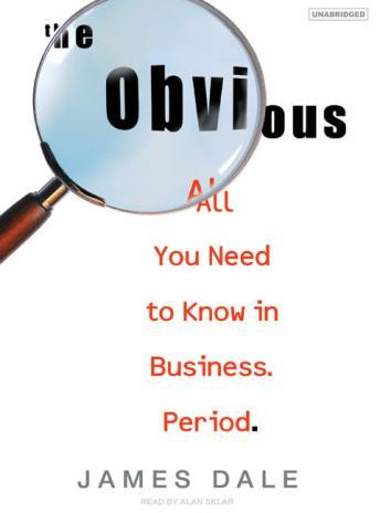 Obvious: All You Need to Know in Business. Period., James Dale