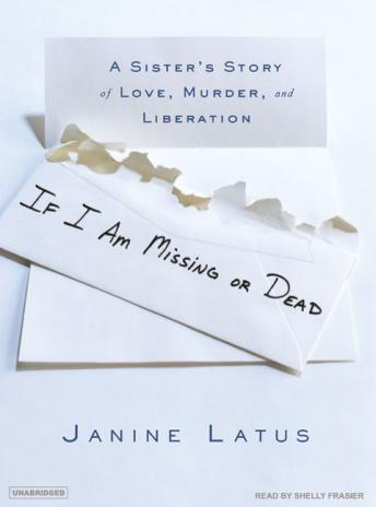 If I Am Missing or Dead: A Sister's Story of Love, Murder, and Liberation, Janine Latus