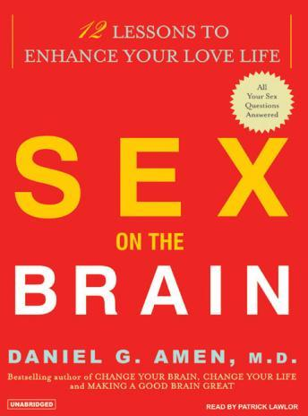 Sex On The Brain: 12 Lessons to Enhance Your Love Life, Daniel G. Amen