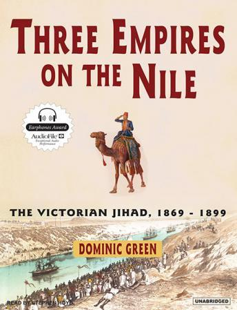 Three Empires On The Nile: The Victorian Jihad, 1869-1899, Dominic Green