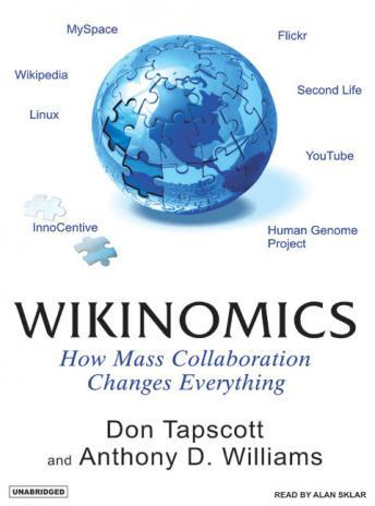 Wikinomics: How Mass Collaboration Changes Everything, Don Tapscott, Anthony D. Williams