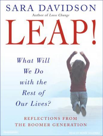 Leap!: What Will We Do with the Rest of Our Lives?: Reflections from the Boomer Generation, Sara Davidson