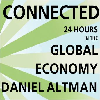 Connected: 24 Hours in the Global Economy, Daniel Altman