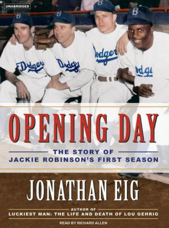 Opening Day: The Story of Jackie Robinson's First Season, Jonathan Eig