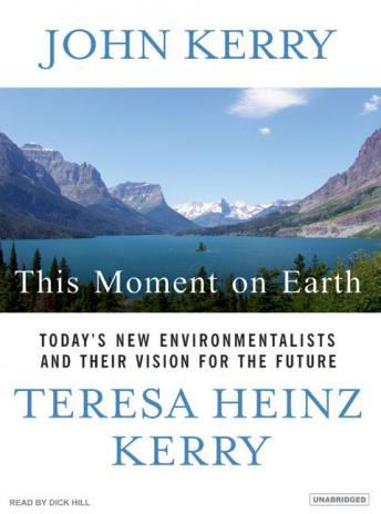 This Moment on Earth: Today's New Environmentalists and Their Vision for the Future, Teresa Heinz Kerry, John Kerry