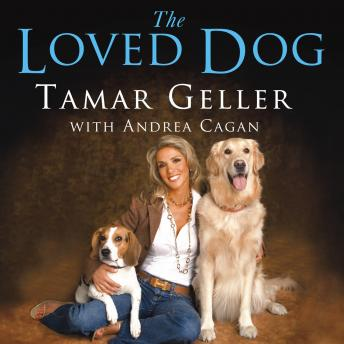Loved Dog: The Playful, Nonaggressive Way to Teach Your Dog Good Behavior, Tamar Geller, Andrea Cagan