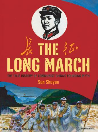 Long March: The True History of Communist China's Founding Myth, Sun Shuyun
