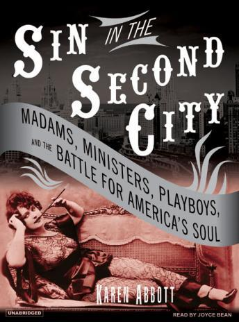 Sin in the Second City: Madams, Ministers, Playboys, and the Battle for America's Soul, Karen Abbott