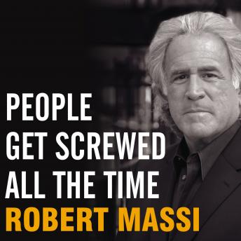 People Get Screwed All the Time: Protecting Yourself from Scams, Fraud, Identity Theft, Fine Print, and More, Robert Massi