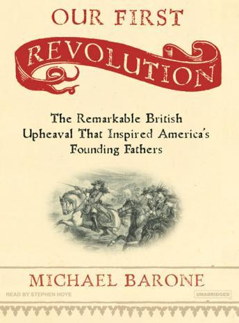 Our First Revolution: The Remarkable British Upheaval That Inspired America's Founding Fathers, Michael Barone
