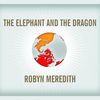Elephant and the Dragon: The Rise of India and China, and What It Means for All of Us, Robyn Meredith