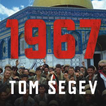 '1967: Israel, the War, and the Year That Transformed the Middle East, Tom Segev