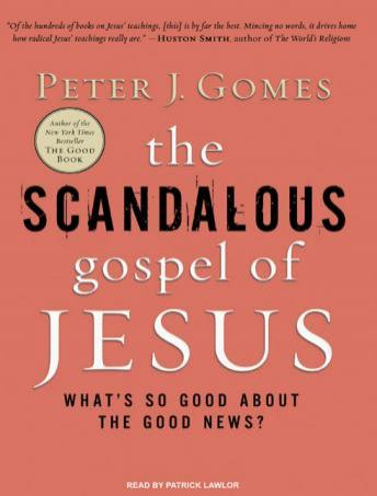 Scandalous Gospel of Jesus: What's So Good about the Good News?, Peter J. Gomes