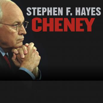 Cheney: The Untold Story of America's Most Powerful and Controversial Vice President, Stephen F. Hayes