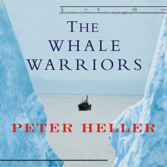 Whale Warriors: The Battle at the Bottom of the World to Save the Planet's Largest Mammals, Peter Heller