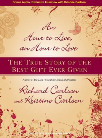 Hour to Live, an Hour to Love: The True Story of the Best Gift Ever Given, Richard Carlson, Kristine Carlson