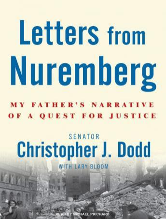 Letters from Nuremberg: My Father's Narrative of a Quest for Justice, Lary Bloom, Christopher J. Dodd