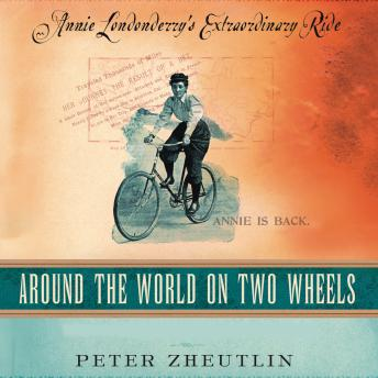Around the World on Two Wheels: Annie Londonderry's Extraordinary Ride, Peter Zheutlin