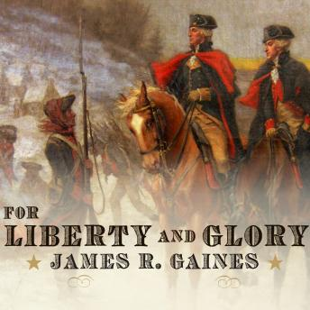 For Liberty and Glory: Washington, Lafayette, and Their Revolutions, James R. Gaines