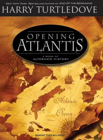 Opening Atlantis: A Novel of Alternate History, Harry Turtledove