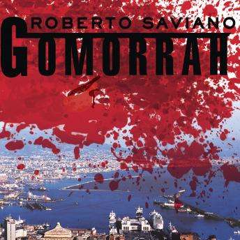 Gomorrah: A Personal Journey into the Violent International Empire of Naples' Organized Crime System, Roberto Saviano