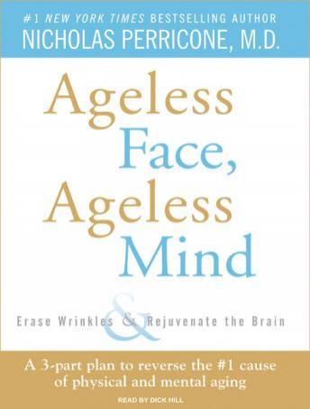 Ageless Face, Ageless Mind: Erase Wrinkles and Rejuvenate the Brain, Nicholas Perricone, M.D.