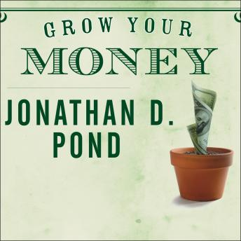 Grow Your Money: 101 Easy Tips to Plan, Save, and Invest, Jonathan D. Pond