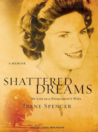 Shattered Dreams: My Life as a Polygamist's Wife, Irene Spencer