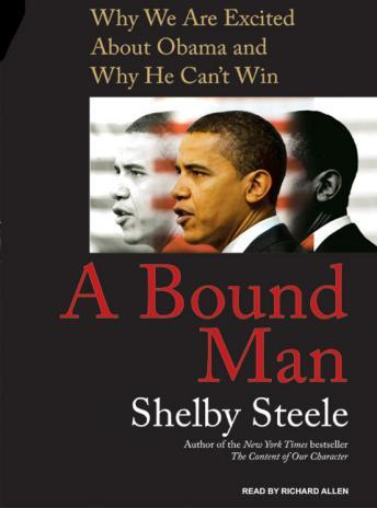 Bound Man: Why We Are Excited about Obama and Why He Can't Win, Shelby Steele