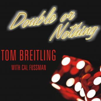 Double or Nothing: How Two Friends Risked It All to Buy One of Las Vegas' Legendary Casinos, Cal Fussman, Tom Breitling