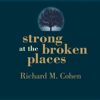 Strong at the Broken Places: Voices of Illness, a Chorus of Hope, Richard M. Cohen