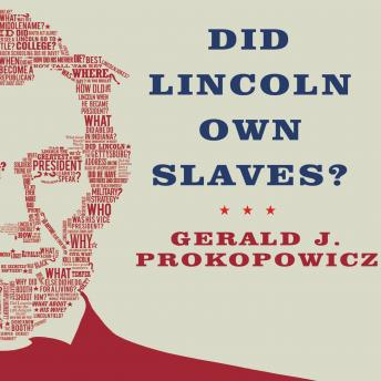 Did Lincoln Own Slaves?: And Other Frequently Asked Questions about Abraham Lincoln, Gerald J. Prokopowicz
