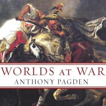 Worlds at War: The 2,500-Year Struggle Between East and West, Audio book by Anthony Pagden