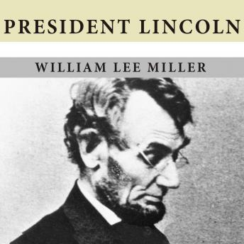 President Lincoln: The Duty of a Statesman, William Lee Miller