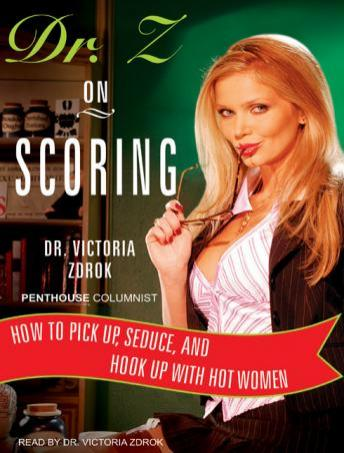 Dr. Z on Scoring: How to Pick Up, Seduce, and Hook Up with Hot Women, Dr. Victoria Zdrok