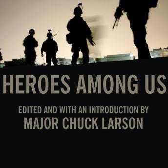 Heroes Among Us: Firsthand Accounts of Combat from America's Most Decorated Warriors in Iraq and Afghanistan, Major Chuck Larson