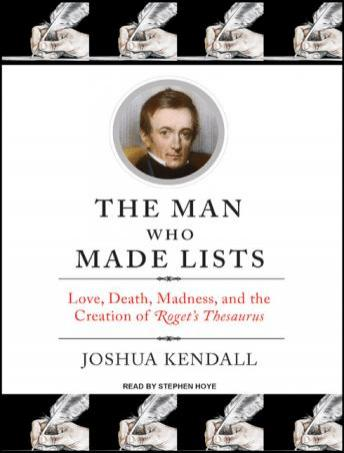 Man Who Made Lists: Love, Death, Madness, and the Creation of Roget's Thesaurus, Joshua Kendall