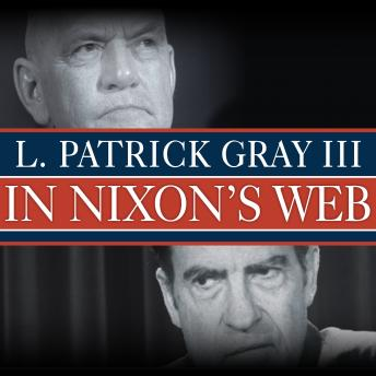 In Nixon's Web: A Year in the Crosshairs of Watergate, L. Patrick Gray Iii, Ed Gray