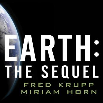 Earth: The Sequel: The Race to Reinvent Energy and Stop Global Warming, Miriam Horn, Fred Krupp