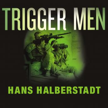 Trigger Men: Shadow Team, Spider-Man, the Magnificent Bastards, and the American Combat Sniper, Hans Halberstadt