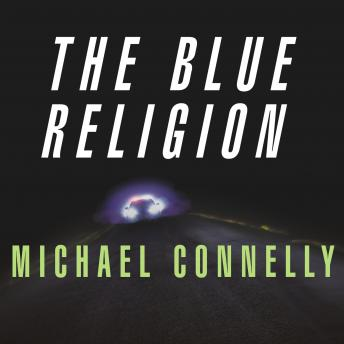 Mystery Writers of America Presents The Blue Religion: New Stories about Cops, Criminals, and the Chase, Michael Connelly