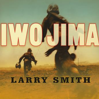 Iwo Jima: World War II Veterans Remember the Greatest Battle of the Pacific, Larry Smith