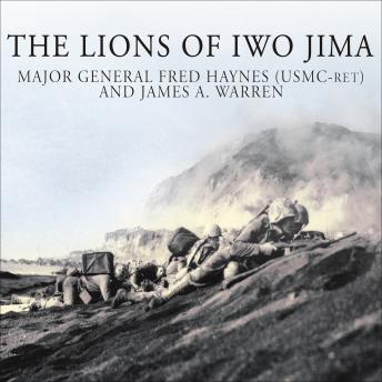 The Lions of Iwo Jima: The Story of Combat Team 28 and the Bloodiest Battle in Marine Corps History, Major General Fred Haynes (USMC-Ret.), James A. Warren