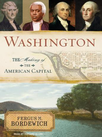 Washington: The Making of the American Capital, Fergus M. Bordewich