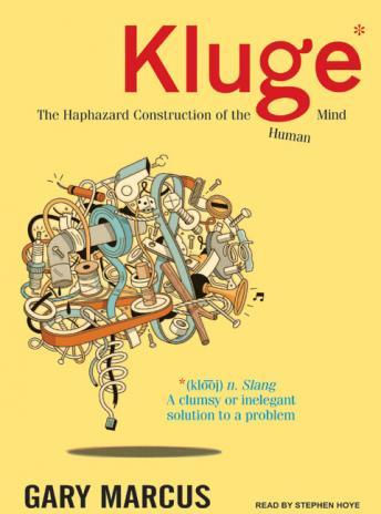 Kluge: The Haphazard Construction of the Human Mind, Audio book by Gary Marcus